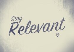A graphic saying stay relevant